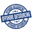 offshore outsourcing blue round grunge stamp vector image vector image
