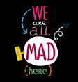 We are all mad here vector image
