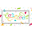 carnival hand drawn lettering festive carnaval vector image