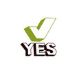 green checkmark with yes word approved verify vector image