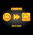 cartoon cheese next buttons for game vector image