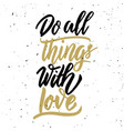 do all things with love hand drawn lettering vector image vector image
