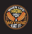 hotdog quote and saying good for print design vector image vector image