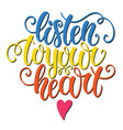 listen to your heart hand lettering doodle vector image vector image
