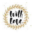 with love in golden wreath modern ink brush vector image vector image