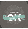 everything is going to be ok vector image vector image