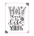 Hold fast to life and youth Inspirational and vector image