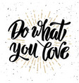 do what you love hand drawn motivation lettering vector image vector image