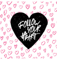 follow your heart on hearts pattern vector image vector image
