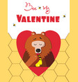 be my valentine card of cute bear eat honey in vector image vector image
