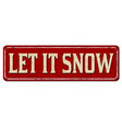 let it snow vintage rusty metal sign vector image