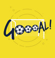goal sign for football or soccer game vector image vector image