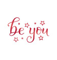 modern calligraphy lettering of be you in red pink vector image