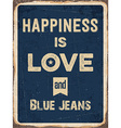 Retro metal sign Happiness is love and blue jeans vector image vector image