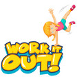 font design for word work it out with girl on one vector image