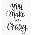 You make me crazy quote typography vector image
