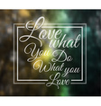 Insipational Typo Love what you do what you love vector image