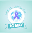 10 may january world lupus day vector image