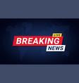 breaking news banner template news vector image vector image