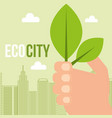 hand holding leaves ecology city concept vector image