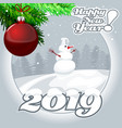 2019 happy new year snowman and christmas ball vector image vector image
