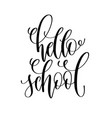 hello school - hand lettering inscription text vector image