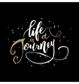 Life is a journey vector image vector image