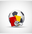 soccer ball yellow red cards and referee whistle vector image vector image
