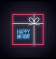 happy birthday neon card birthday gift box neon vector image