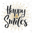 happy smiles hand drawn lettering phrase on white vector image vector image