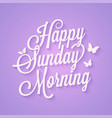 happy sunday morning vintage lettering card vector image vector image
