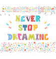 Never stop dreaming Cute design for greeting card vector image vector image
