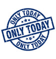 only today blue round grunge stamp vector image vector image