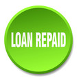 loan repaid green round flat isolated push button vector image vector image