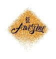 Be Awesome Hand lettering at gold glitter vector image