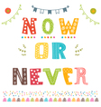 Now or never Motivation phrase Cute postcard vector image vector image