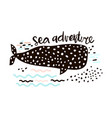 sea adventure hand drawn creative print with whale vector image