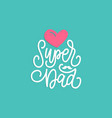 super dad calligraphy for greeting card vector image vector image