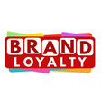 brand loyalty banner design vector image
