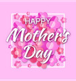 happy mothers day card lettering frame background vector image