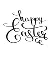 happy easter calligraphic text for the greeting vector image vector image