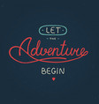 let adventure begin in vintage style vector image vector image