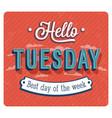 hello tuesday typographic design vector image vector image
