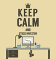 Keep Calm And Stock Investor vector image vector image