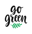 go green slogan save earth and less waste concept vector image vector image