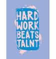 Hard work beats talent vector image vector image