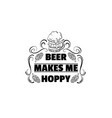 beer makes me hoppy quote typographical vector image