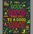 good shoes take you to a good place vector image vector image