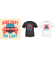 ride fast - die last slogan design for t-shirt vector image