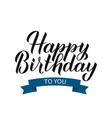 happy birthday to you hand drawn brush vector image vector image